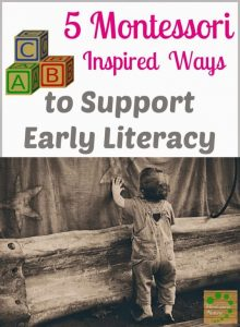 5 Montessori Inspired Ways to Support Early Literacy.