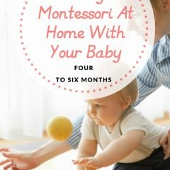 Doing Montessori At Home With Your Baby ( 4 – 6 mo )