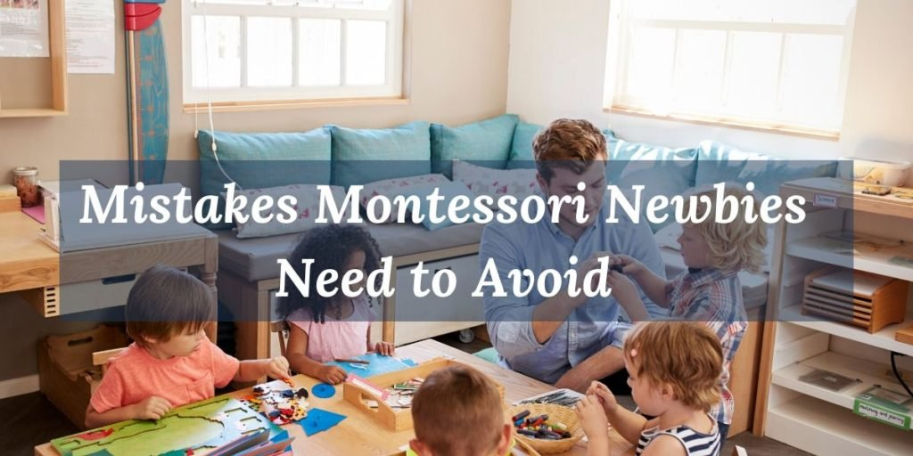 Learn about mistakes Montessori newbies need to avoid.