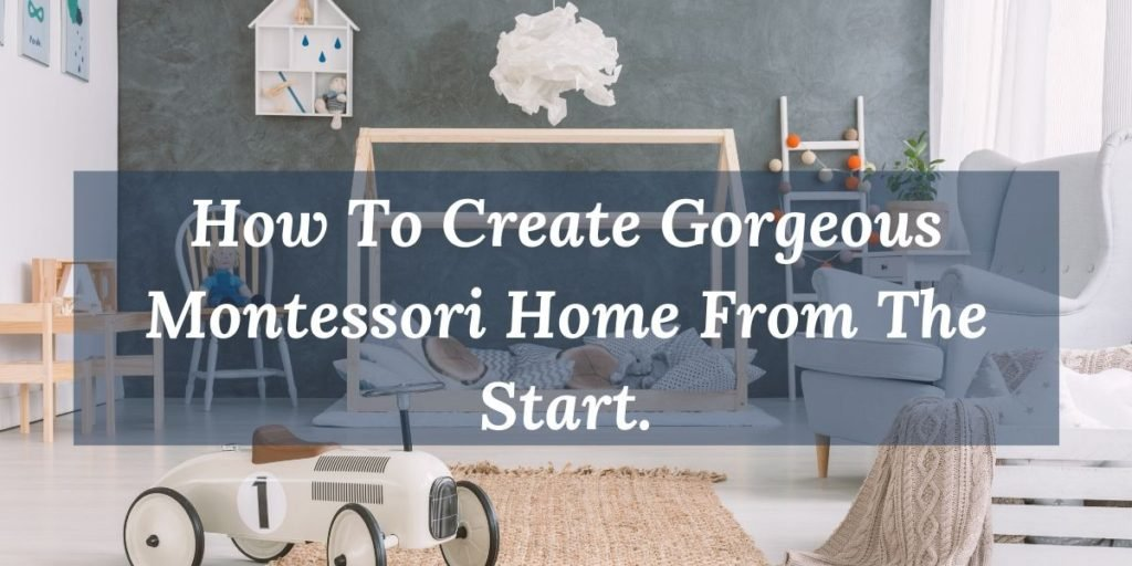 Suggestions on how to create a gorgeous Montessori home from the start.